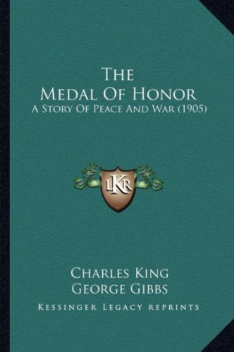 The Medal of Honor the Medal of Honor: A Story of Peace and War (1905) a Story of Peace and War (1905)