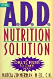img - for The A.D.D. Nutrition Solution: A Drug-Free 30 Day Plan book / textbook / text book