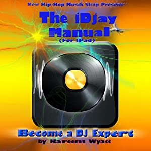 The iDjay Manual | [Kareem Wyatt]