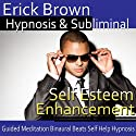 Self-Esteem Enhancement Hypnosis: Self-Confidence Boost and Find Happiness - Meditation - Hypnosis Self Help - Binaural Beats - Solfeggio Tones  by Erick Brown Hypnosis Narrated by Erick Brown Hypnosis