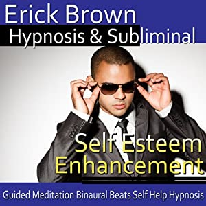 Self-Esteem Enhancement Hypnosis: Self-Confidence Boost and Find Happiness - Meditation - Hypnosis Self Help - Binaural Beats - Solfeggio Tones | [Erick Brown Hypnosis]