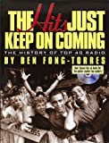 Ben Fong-Torres The Hits Just Keep on Coming: The History of Top 40 Radio