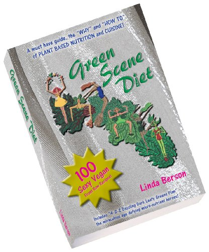 Green Scene Diet A Must Have Guide, The Why And How To Of Plant Based Nutrition And Cuisine
