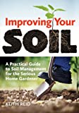 img - for Improving Your Soil: A Practical Guide to Soil Management for the Serious Home Gardner book / textbook / text book