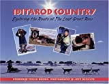 Iditarod Country: Exploring the Route of the Last Great Race (0945397666) by Brown, Tricia