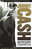 Johnny Cash and Philosophy: The Burning Ring of Truth (Popular Culture and Philosophy)