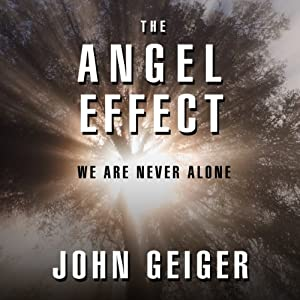 The Angel Effect: The Powerful Force That Ensures We Are Never Alone | [John Geiger]