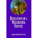 Ascension Series (Book 11): Revelations of a Melchizedek Initiateby Dr. Joshua David Stone