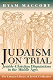 Judaism on Trial: Jewish-Christian Disputations in the Middle Ages (Littman Library of Jewish Civilization)