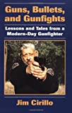 Guns, Bullets, and Gunfights: Lessons and Tales from a Modern-Day Gunfighter