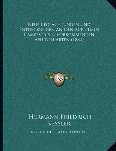 Neue Beobachtungen Und Entdeckungen an Den Auf Ulmus Campestris L. Vorkommenden Aphiden-Arten (1880)