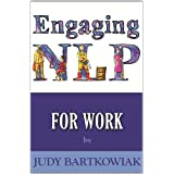 NLP For Work (Engaging NLP)by Judy Bartkowiak