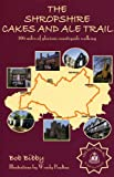 The Shropshire Cakes and Ale Trail (0953319644) by Bibby, Bob
