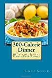 Simply Svelte 300-Calorie Dinner: 30 Days of Healthy, Hassle-Free Recipes (Simply Svelte: 30 Days to Thin)