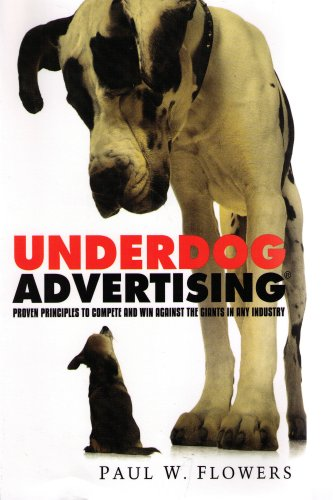 Underdog Advertising®: Proven Principles to Compete and Win Against the Giants in Any Industry