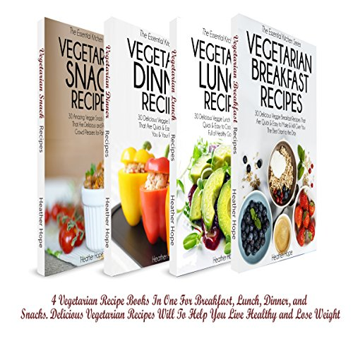 The Ultimate Vegetarian Bundle: 4 Vegetarian Recipe Books in One for Breakfast, Lunch, Dinner, and Snacks: The Essential Kitchen Series, Book 102 by Heather Hope