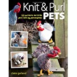 Knit & Purl Pets: 20 Patterns for Little Pets with Big Personalities - Knitted animals, dogs, cats, horses, mice, chickensby Garland  Claire