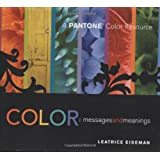 Color - Messages & Meanings: A PANTONE Color Resource ~ Leatrice Eiseman