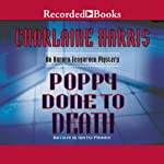 Poppy Done to Death: An Aurora Teagarden Mystery, Book 8 (       UNABRIDGED) by Charlaine Harris Narrated by Therese Plummer