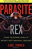 img - for Parasite Rex: Inside the Bizarre World of Nature's Most Dangerous Creatures New Edition by Zimmer, Carl published by Atria Books (2001) book / textbook / text book