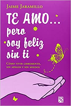 Te amo pero soy feliz sin ti (Spanish Edition): Jaime