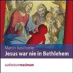 Jesus war nie in Bethlehem | Martin Koschorke
