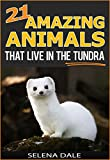 img - for 21 Amazing Animals That Live In The Tundra: Extraordinary Animal Photos & Facinating Fun Facts For Kids (Weird & Wonderful Animals - Book 5) book / textbook / text book