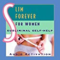 Slim Forever for Women: Subliminal Self Help Audiobook by  Audio Activation Narrated by  Audio Activation