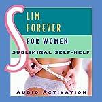 Slim Forever for Women: Subliminal Self Help |  Audio Activation