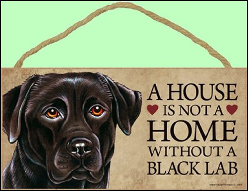 1 X A house is not a home without Black Labrador Retriever - 5