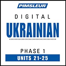 Ukrainian Phase 1, Unit 21-25: Learn to Speak and Understand Ukrainian with Pimsleur Language Programs  by  Pimsleur