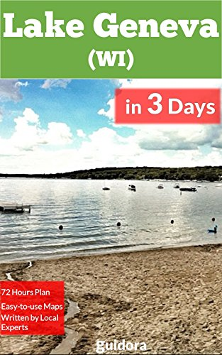 Lake Geneva, WI, in 3 Days: A Perfect Plan on The Best Things To Do in 72 Hours in Lake Geneva, Wisconsin, USA (Travel Guide 2015): A Detailed 72 Hour Itinerary on How to Enjoy 3 Amazing Days. (How To Read Wi compare prices)