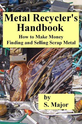 Metal Recycler's Handbook: How to make money finding and selling scrap metal