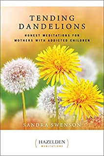 Book Cover: Tending Dandelions: Honest Meditations for Mothers with Addicted Children