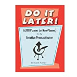 Do It Later! A 2011 Planner (or Non-Planner) for the Creative Procrastinatorby Mark Asher