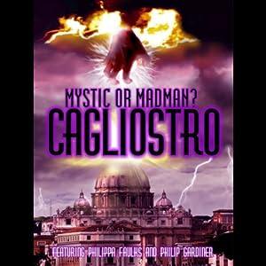 Cagliosto: Mystic or Madman? | [Philippa Faulks]