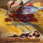 Murder in Carmel: Mysteries on the Monterey Peninsula, Book 2 | Arlene Grace