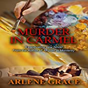 Murder in Carmel: Mysteries on the Monterey Peninsula, Book 2 | Arlene Grace
