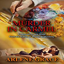 Murder in Carmel: Mysteries on the Monterey Peninsula, Book 2 Audiobook by Arlene Grace Narrated by Emily Thorner
