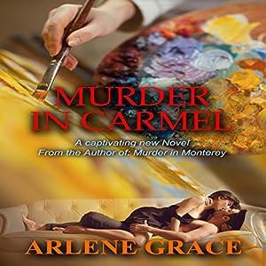 Murder in Carmel: Mysteries on the Monterey Peninsula, Book 2 Hörbuch von Arlene Grace Gesprochen von: Emily Thorner