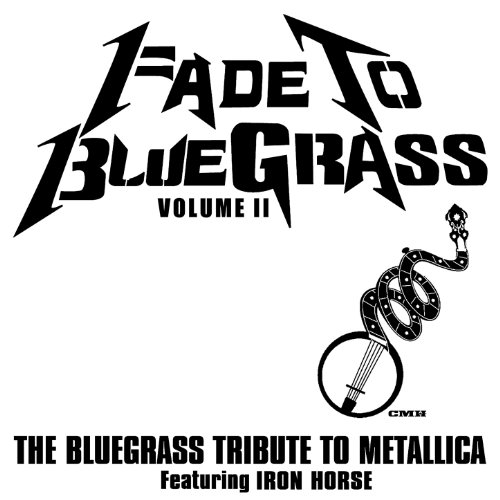 Fade To Bluegrass Volume Ii: The Bluegrass Tribute To Metallica Featuring Iron Horse front-194729