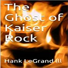 The Ghost of Kaiser Rock Audiobook by Hank LeGrand lll Narrated by Paul Messingham