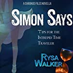 Simon Says: Tips for the Intrepid Time Traveler: The CHRONOS Files, Book 3.5 | Rysa Walker