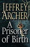 By Jeffrey Archer - A Prisoner of Birth (paperback / softback) Jeffrey Archer