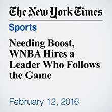 Needing Boost, WNBA Hires a Leader Who Follows the Game Other by Richard Sandomir Narrated by Keith Sellon-Wright