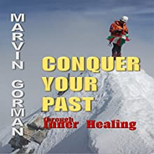 Conquer Your Past Through Inner Healing Audiobook by Marvin Gorman Narrated by Tom Johnson