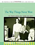 "The Way Things Never Were: The Truth About the ""Good Old Days"" (0595348084) by Finkelstein, Norman"