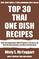 Top 30 Most Popular Thai One Dish Recipes: Top-Notch Collection Of Delicious, Mouth-Watering and Guaranteed To Be The Best Thai One Dishes (English Edition)