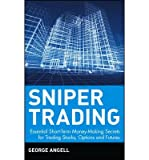 [ { SNIPER TRADING: ESSENTIAL SHORT-TERM MONEY-MAKING SECRETS FOR TRADING STOCKS, OPTIONS, AND FUTURES (WILEY TRADING ADVANTAGE (HARDCOVER)) - GREENLIGHT } ] by Angell, George (AUTHOR) Jan-16-2002 [ Hardcover ]