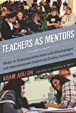 img - for Teachers As Mentors: Models for Promoting Achievement with Disadvantaged and Underrepresented Students by Creating Community book / textbook / text book